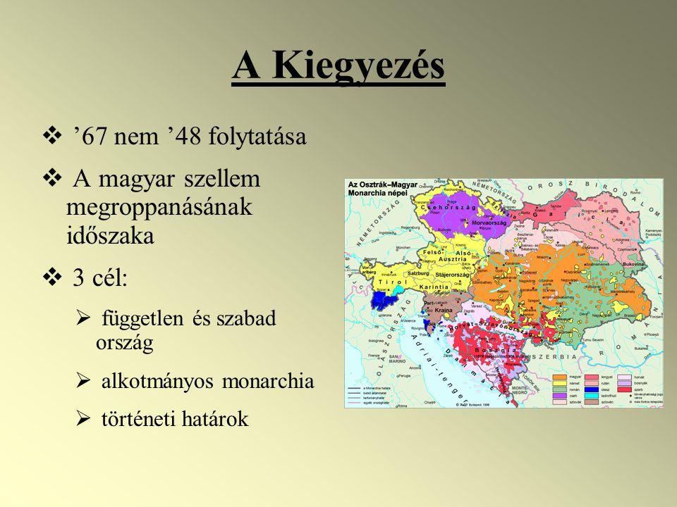 A Kiegyezés  '67 nem '48 folytatása  A magyar szellem megroppanásának időszaka  3 cél:  független és szabad ország  alkotmányos monarchia  történeti határok