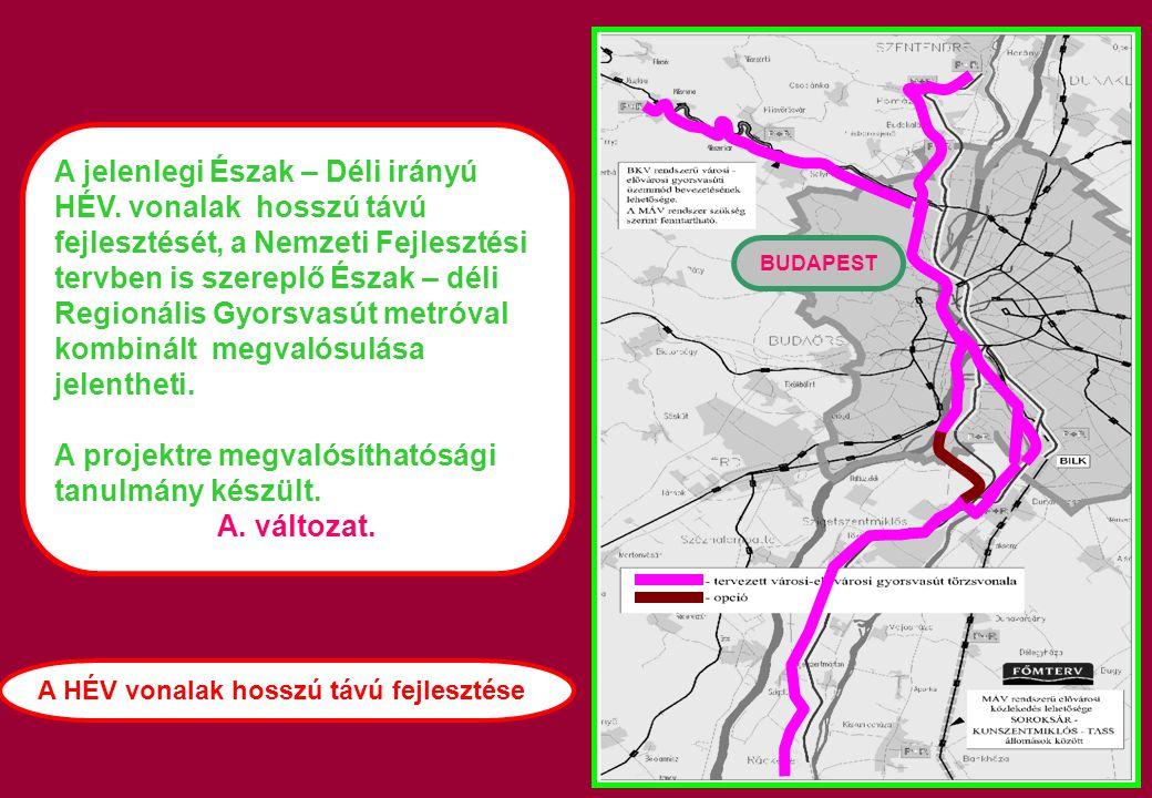 BUDAPEST A HÉV vonalak hosszú távú fejlesztése A jelenlegi Észak – Déli irányú HÉV. vonalak hosszú távú fejlesztését, a Nemzeti Fejlesztési tervben is