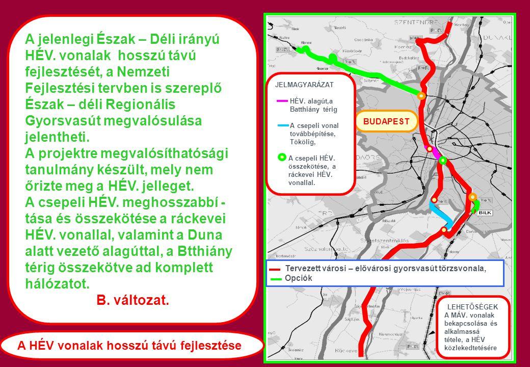BUDAPEST Tervezett városi – elővárosi gyorsvasút törzsvonala, Opciók A jelenlegi Észak – Déli irányú HÉV. vonalak hosszú távú fejlesztését, a Nemzeti