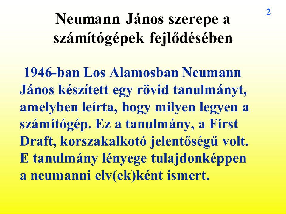 2 Neumann János szerepe a számítógépek fejlődésében 1946-ban Los Alamosban Neumann János készített egy rövid tanulmányt, amelyben leírta, hogy milyen