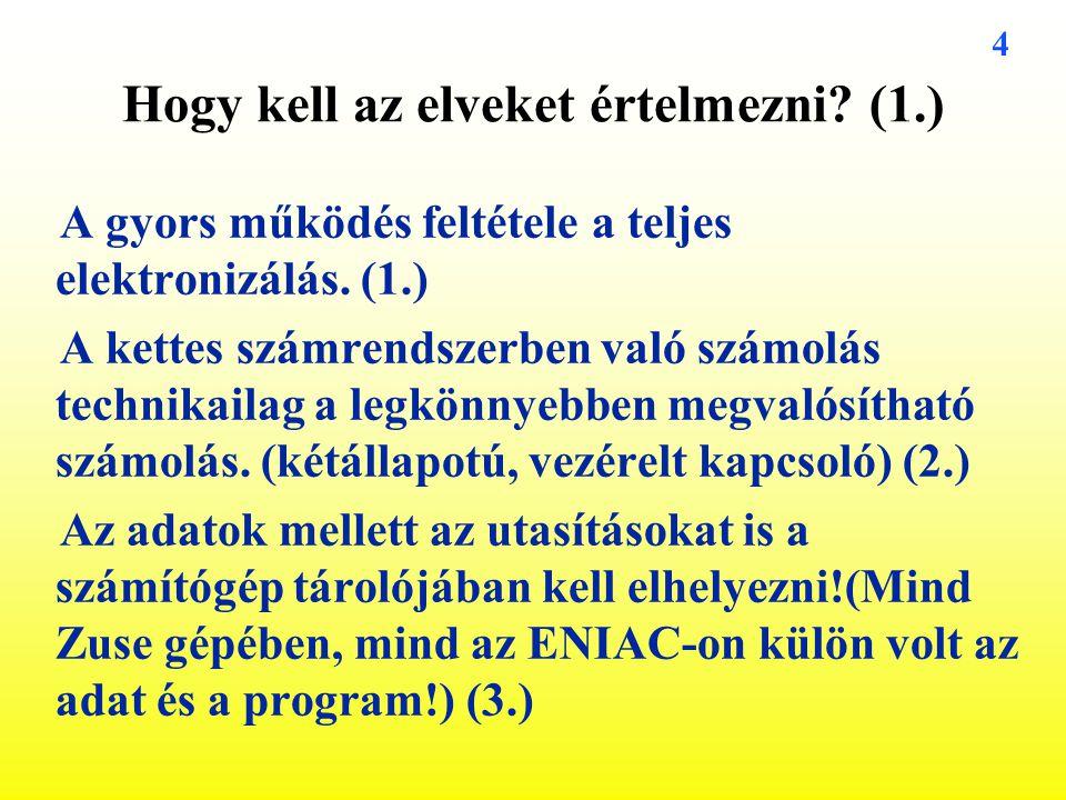 4 Hogy kell az elveket értelmezni? (1.) A gyors működés feltétele a teljes elektronizálás. (1.) A kettes számrendszerben való számolás technikailag a