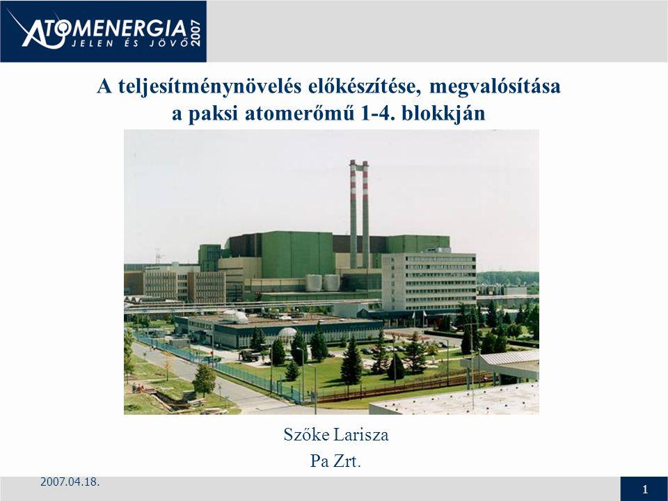 2007.04.18. 1 A teljesítménynövelés előkészítése, megvalósítása a paksi atomerőmű 1-4. blokkján Szőke Larisza Pa Zrt.