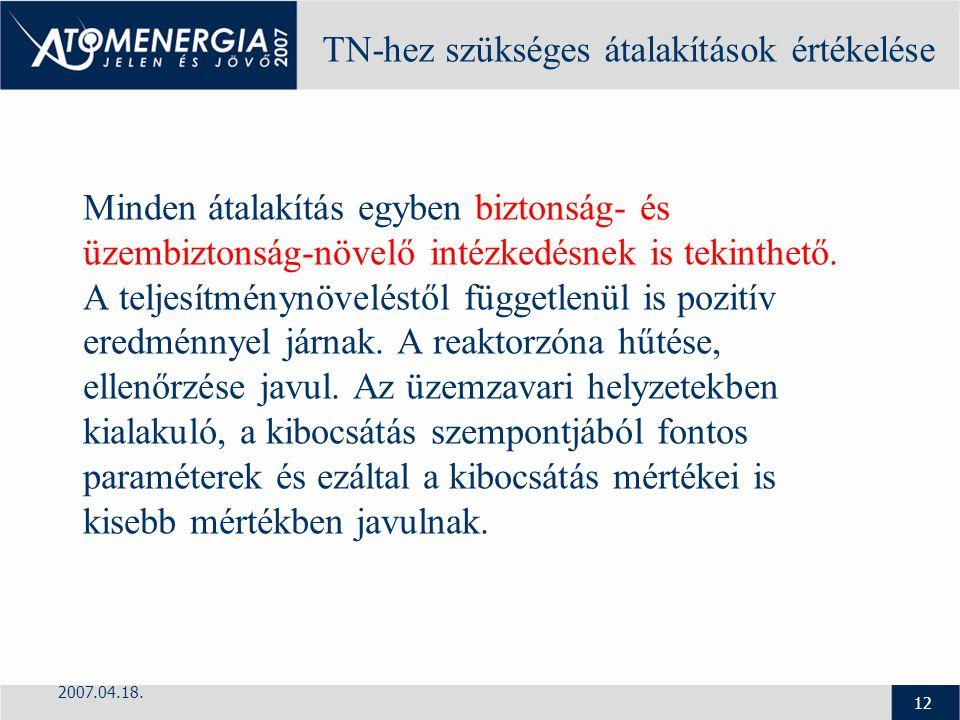 2007.04.18. 12 TN-hez szükséges átalakítások értékelése Minden átalakítás egyben biztonság- és üzembiztonság-növelő intézkedésnek is tekinthető. A tel