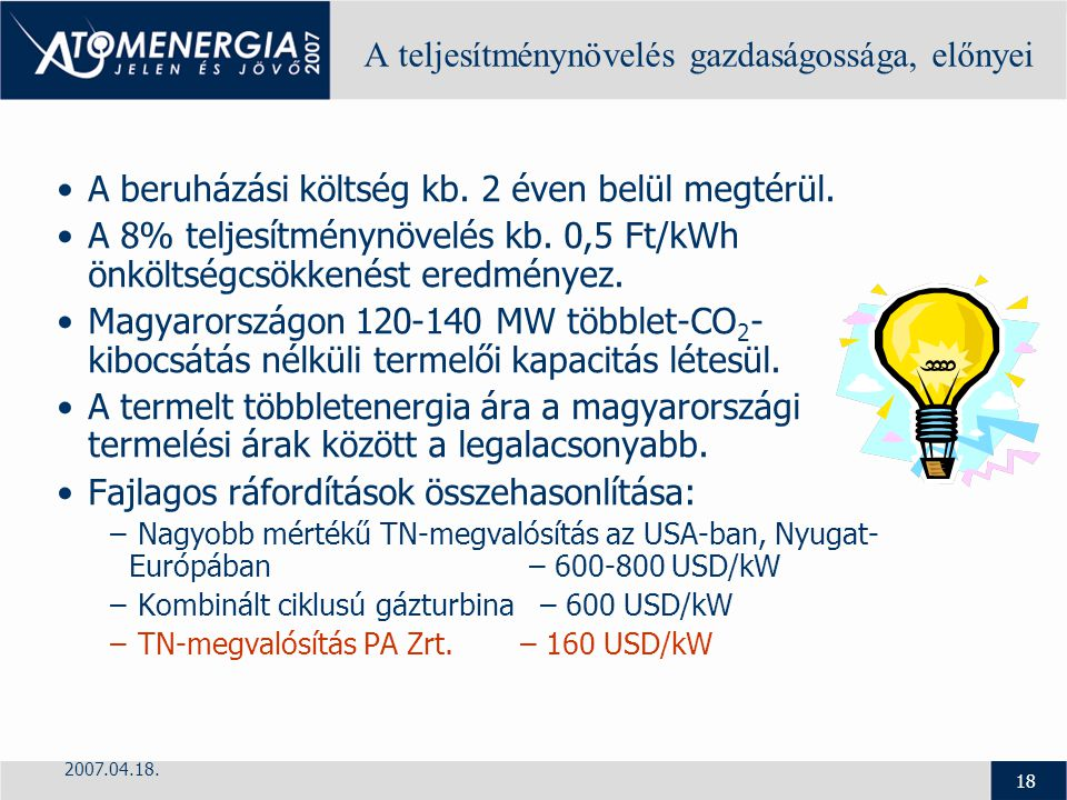 2007.04.18. 18 A teljesítménynövelés gazdaságossága, előnyei A beruházási költség kb. 2 éven belül megtérül. A 8% teljesítménynövelés kb. 0,5 Ft/kWh ö