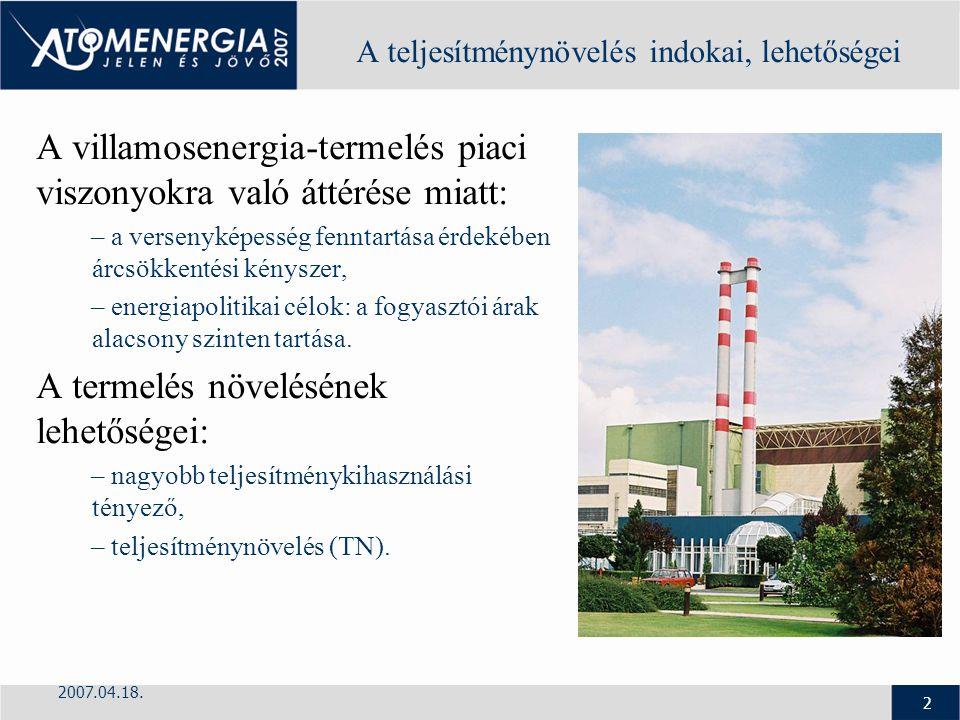 2007.04.18. 2 A teljesítménynövelés indokai, lehetőségei A villamosenergia-termelés piaci viszonyokra való áttérése miatt: – a versenyképesség fenntar