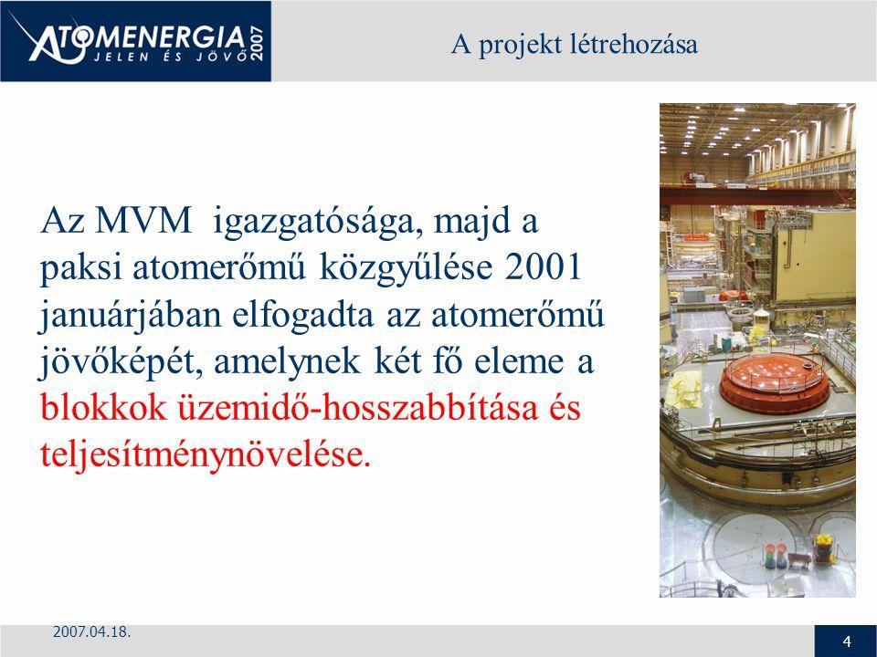2007.04.18. 4 A projekt létrehozása Az MVM igazgatósága, majd a paksi atomerőmű közgyűlése 2001 januárjában elfogadta az atomerőmű jövőképét, amelynek