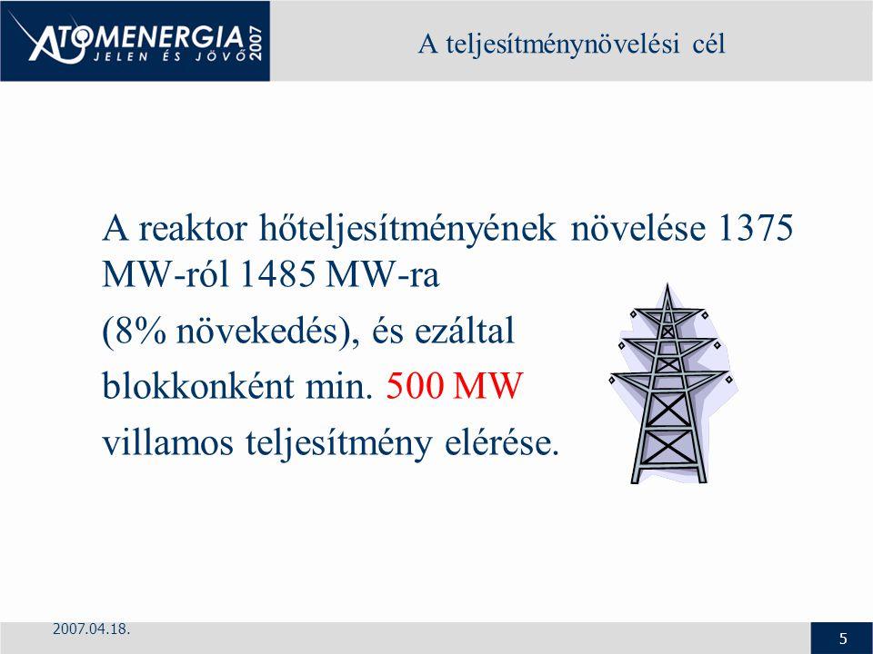 2007.04.18. 5 A teljesítménynövelési cél A reaktor hőteljesítményének növelése 1375 MW-ról 1485 MW-ra (8% növekedés), és ezáltal blokkonként min. 500