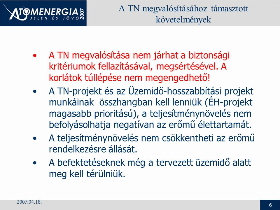 2007.04.18. 6 A TN megvalósításához támasztott követelmények A TN megvalósítása nem járhat a biztonsági kritériumok fellazításával, megsértésével. A k