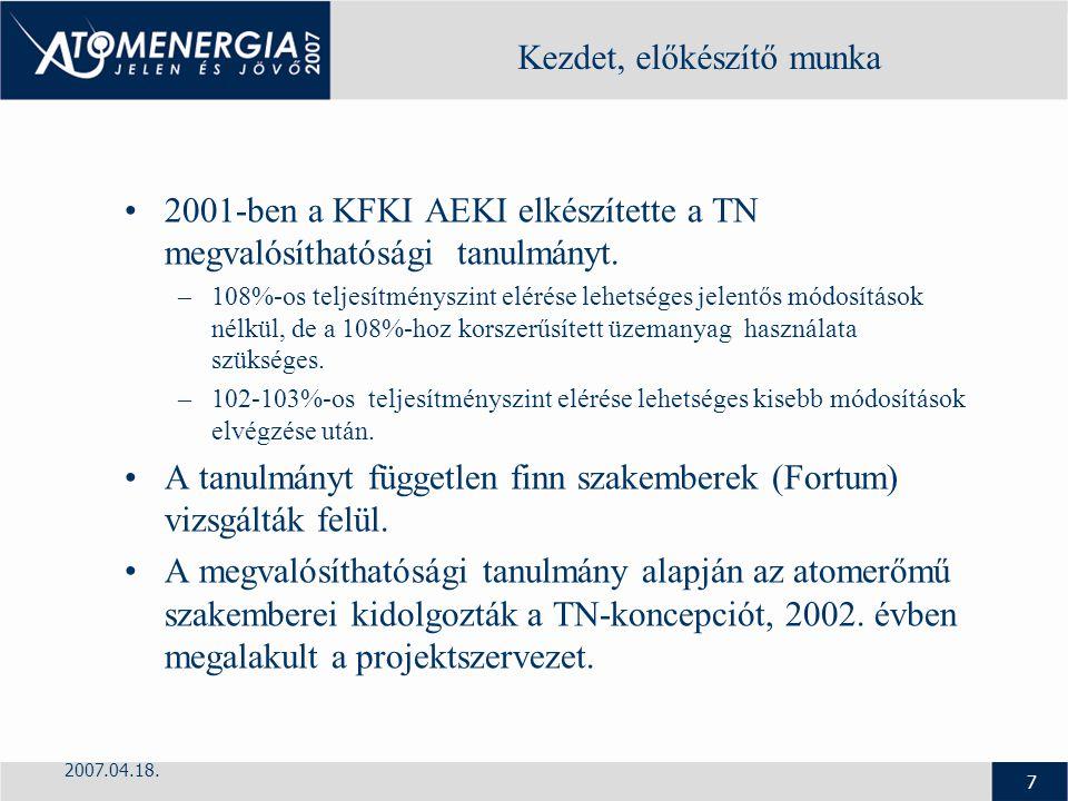 2007.04.18. 7 Kezdet, előkészítő munka 2001-ben a KFKI AEKI elkészítette a TN megvalósíthatósági tanulmányt. –108%-os teljesítményszint elérése lehets