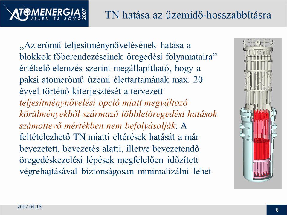 """2007.04.18. 8 TN hatása az üzemidő-hosszabbításra """"Az erőmű teljesítménynövelésének hatása a blokkok főberendezéseinek öregedési folyamataira"""" értékel"""