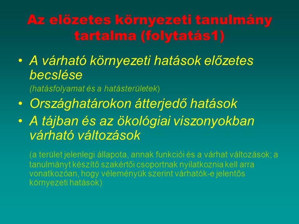 Az előzetes környezeti tanulmány tartalma (folytatás1) A várható környezeti hatások előzetes becslése (hatásfolyamat és a hatásterületek) Országhatáro