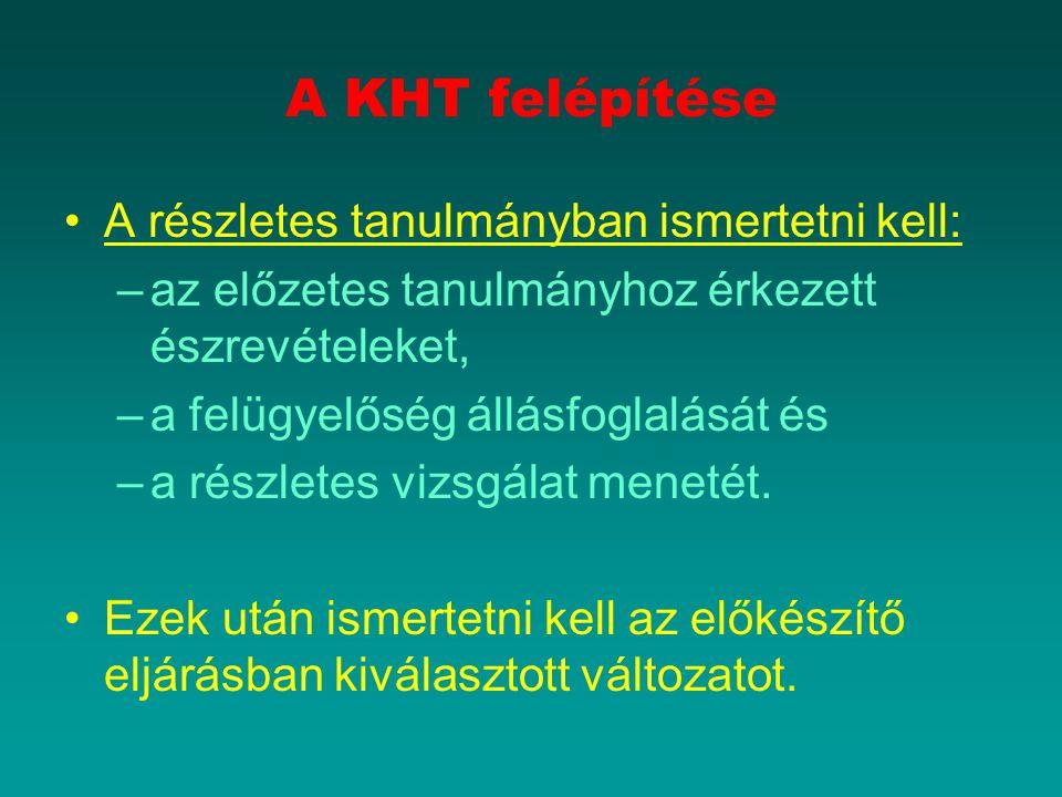 A KHT felépítése A részletes tanulmányban ismertetni kell: –az előzetes tanulmányhoz érkezett észrevételeket, –a felügyelőség állásfoglalását és –a ré