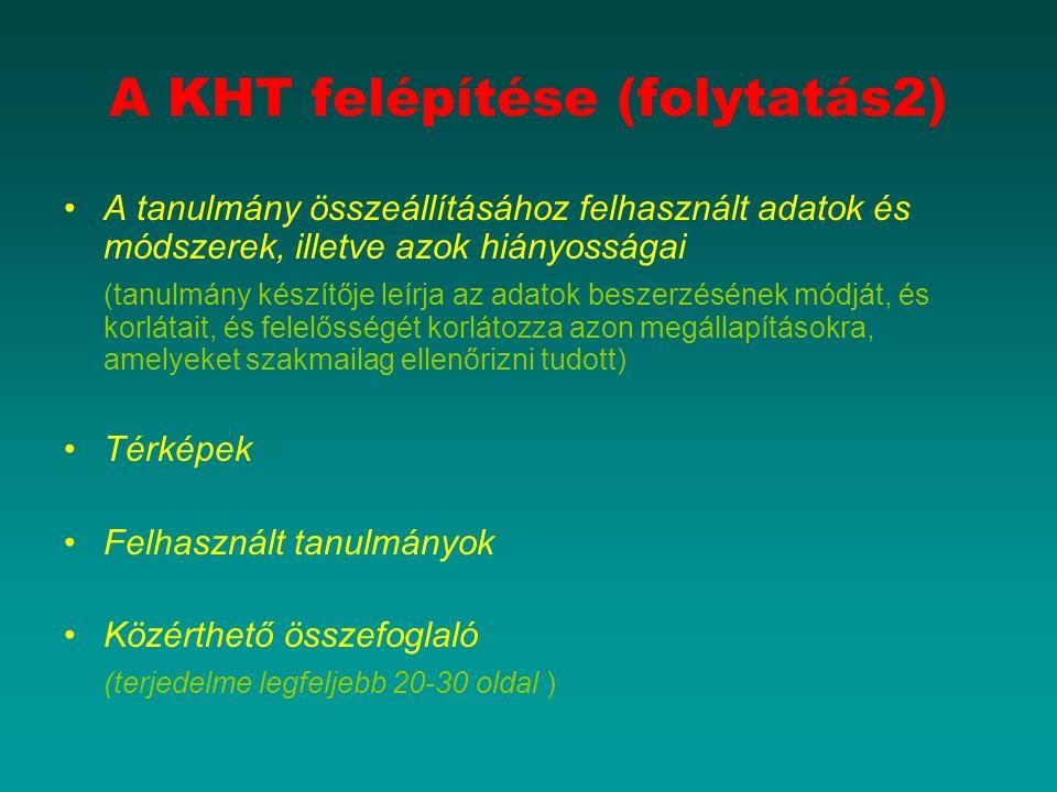 A KHT felépítése (folytatás2) A tanulmány összeállításához felhasznált adatok és módszerek, illetve azok hiányosságai (tanulmány készítője leírja az a