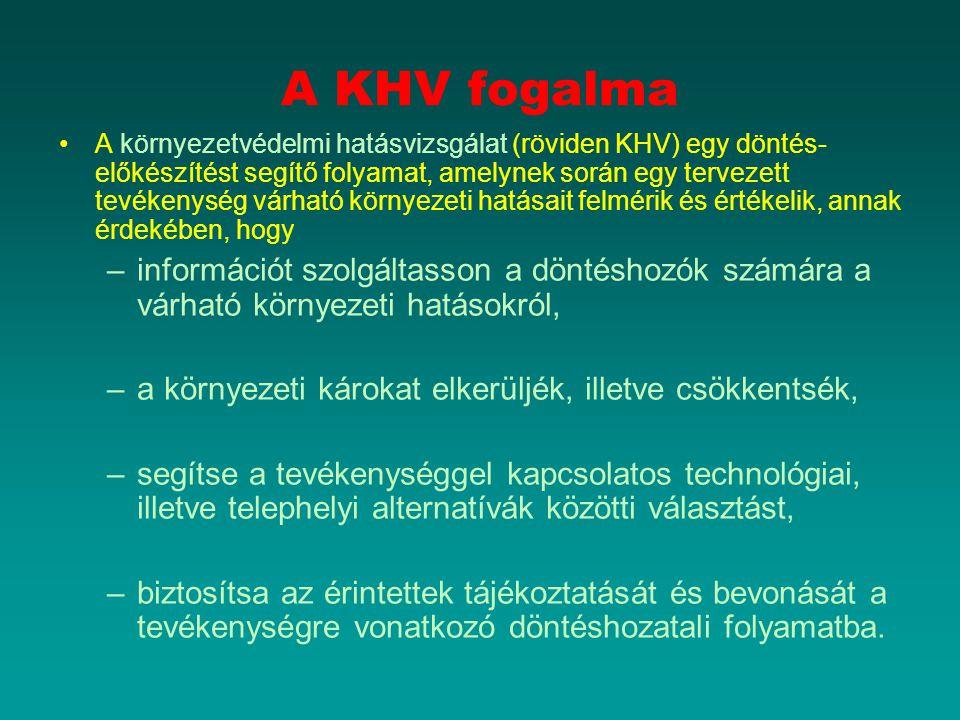A KHV fogalma A környezetvédelmi hatásvizsgálat (röviden KHV) egy döntés- előkészítést segítő folyamat, amelynek során egy tervezett tevékenység várha