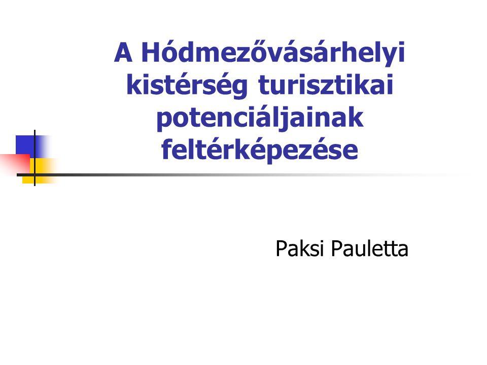 A Hódmezővásárhelyi kistérség turisztikai potenciáljainak feltérképezése Paksi Pauletta