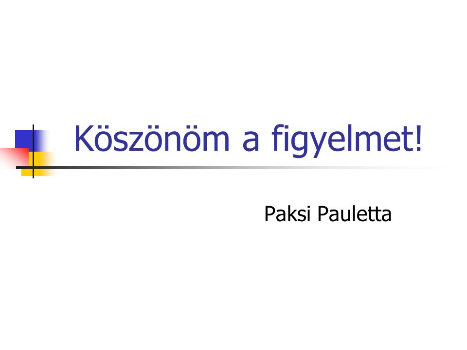 Köszönöm a figyelmet! Paksi Pauletta