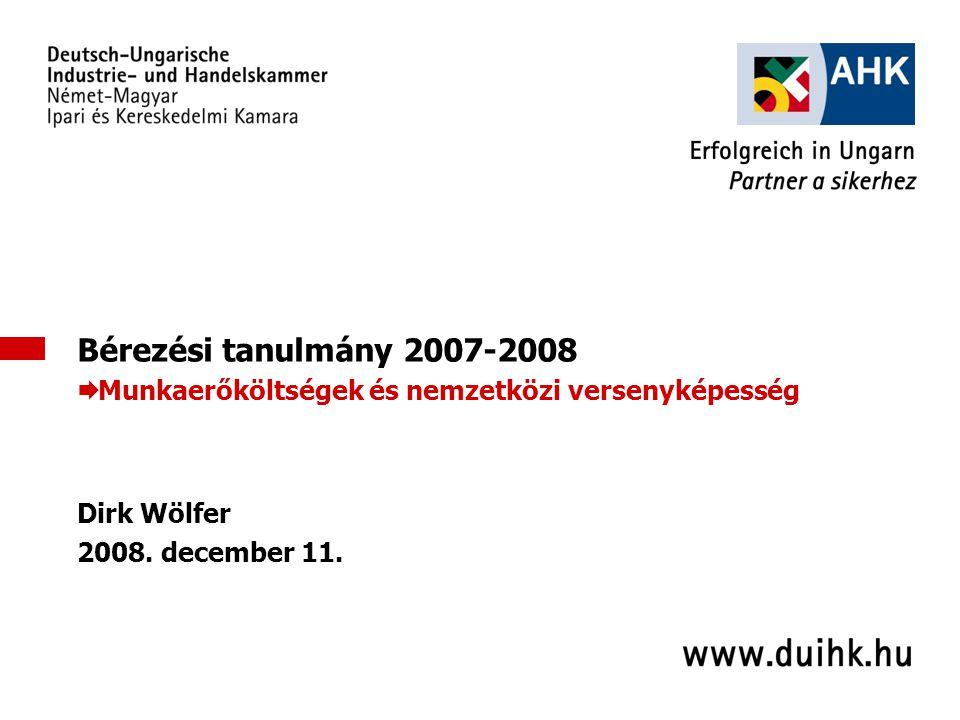 1 Bérezési tanulmány 2007-2008  Munkaerőköltségek és nemzetközi versenyképesség Dirk Wölfer 2008.