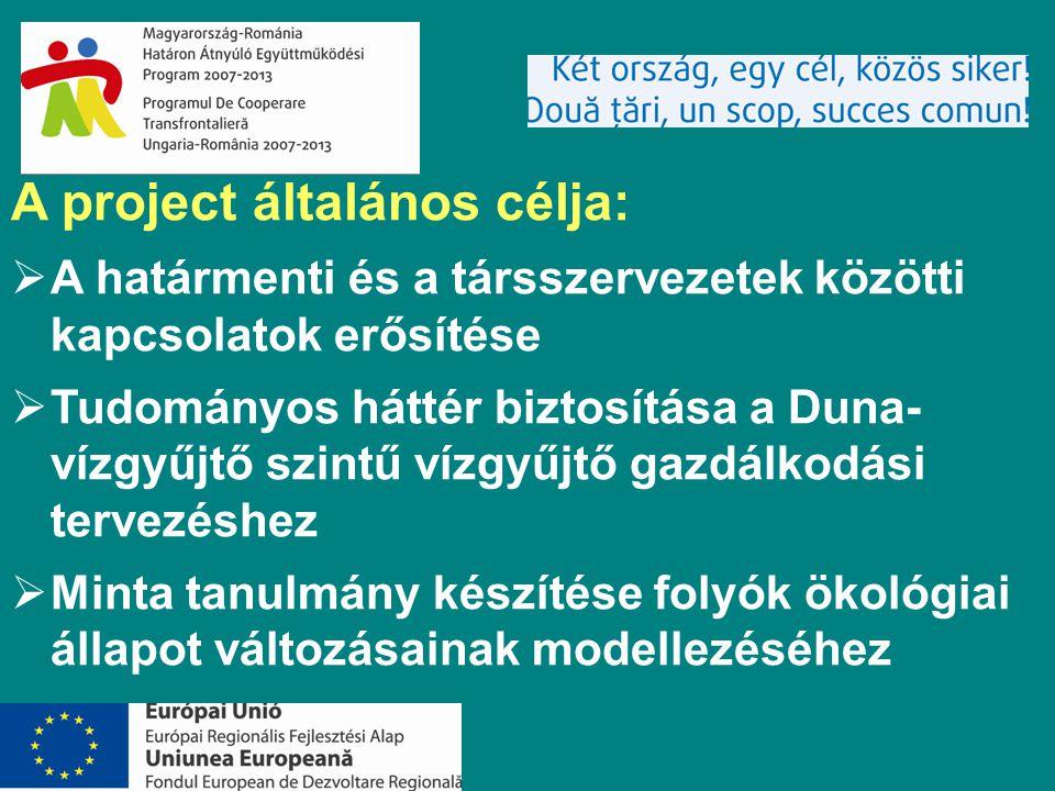 A project általános célja:  A határmenti és a társszervezetek közötti kapcsolatok erősítése  Tudományos háttér biztosítása a Duna- vízgyűjtő szintű vízgyűjtő gazdálkodási tervezéshez  Minta tanulmány készítése folyók ökológiai állapot változásainak modellezéséhez