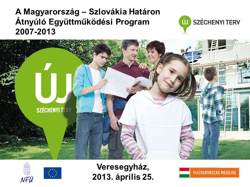 A Magyarország – Szlovákia Határon Átnyúló Együttműködési Program 2007-2013 Veresegyház, 2013.