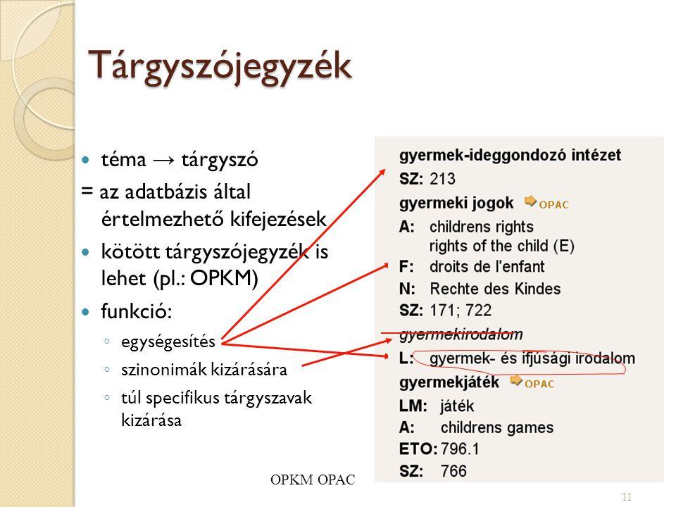 Tárgyszójegyzék téma → tárgyszó = az adatbázis által értelmezhető kifejezések kötött tárgyszójegyzék is lehet (pl.: OPKM) funkció: ◦ egységesítés ◦ sz