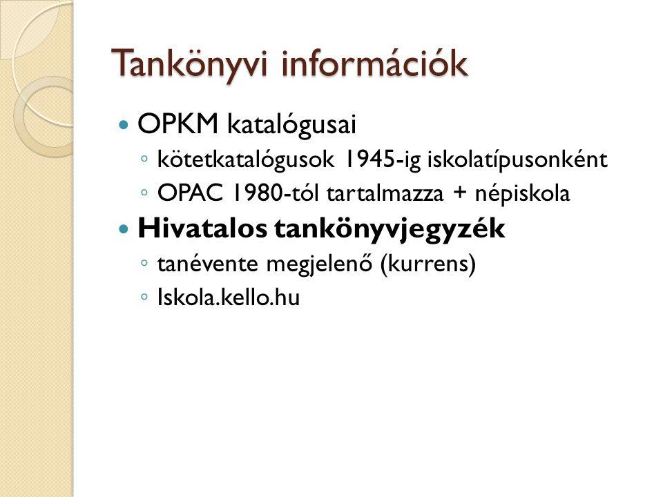 Tankönyvi információk OPKM katalógusai ◦ kötetkatalógusok 1945-ig iskolatípusonként ◦ OPAC 1980-tól tartalmazza + népiskola Hivatalos tankönyvjegyzék