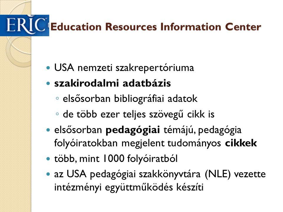 USA nemzeti szakrepertóriuma szakirodalmi adatbázis ◦ elsősorban bibliográfiai adatok ◦ de több ezer teljes szövegű cikk is elsősorban pedagógiai témá