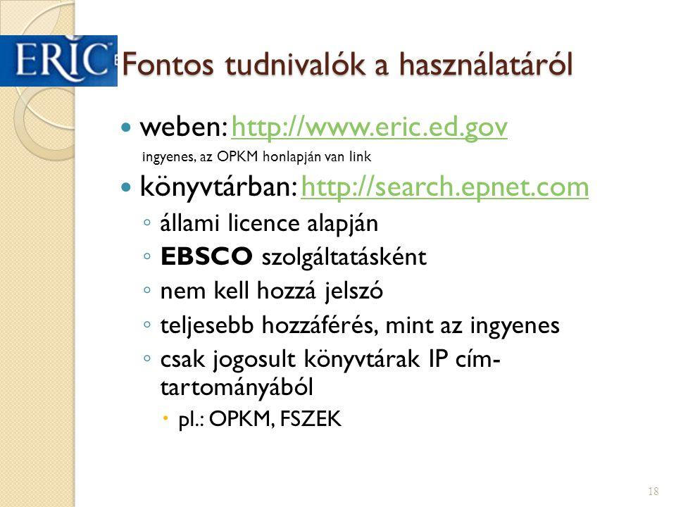 Fontos tudnivalók a használatáról weben: http://www.eric.ed.govhttp://www.eric.ed.gov ingyenes, az OPKM honlapján van link könyvtárban: http://search.