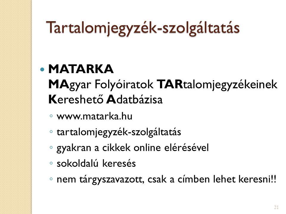 21 Tartalomjegyzék-szolgáltatás MATARKA MAgyar Folyóiratok TARtalomjegyzékeinek Kereshető Adatbázisa ◦ www.matarka.hu ◦ tartalomjegyzék-szolgáltatás ◦