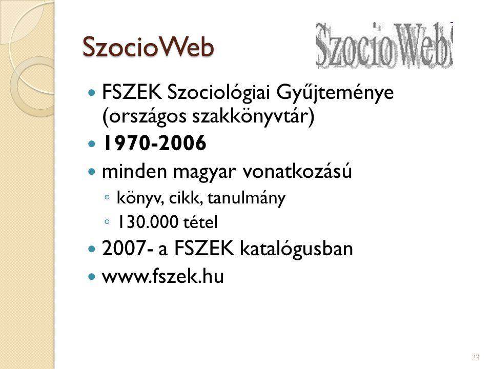 SzocioWeb FSZEK Szociológiai Gyűjteménye (országos szakkönyvtár) 1970-2006 minden magyar vonatkozású ◦ könyv, cikk, tanulmány ◦ 130.000 tétel 2007- a