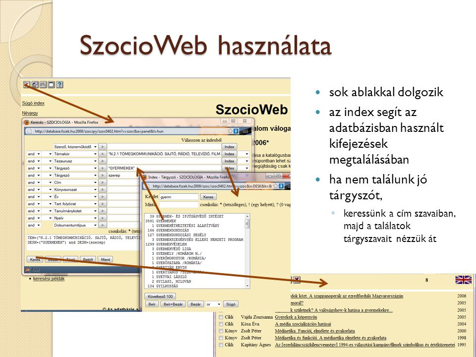 SzocioWeb használata sok ablakkal dolgozik az index segít az adatbázisban használt kifejezések megtalálásában ha nem találunk jó tárgyszót, ◦ keressün