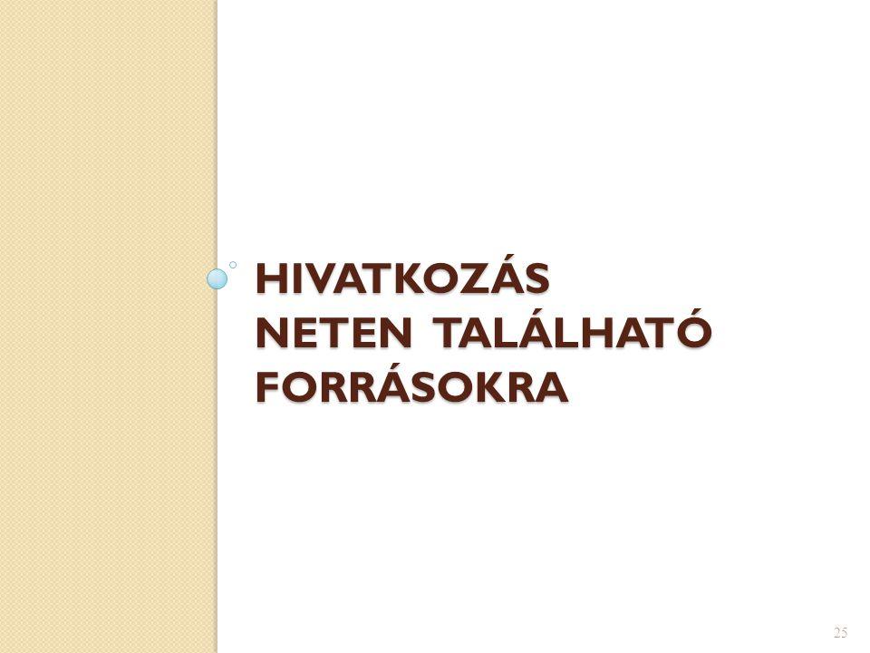 HIVATKOZÁS NETEN TALÁLHATÓ FORRÁSOKRA 25