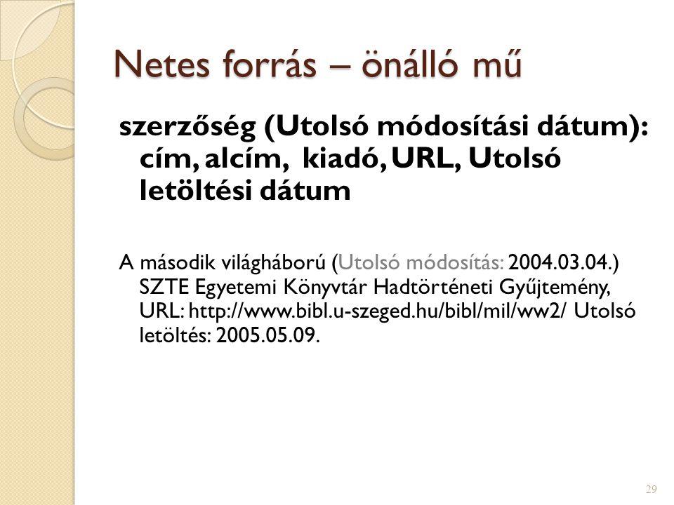 Netes forrás – önálló mű szerzőség (Utolsó módosítási dátum): cím, alcím, kiadó, URL, Utolsó letöltési dátum A második világháború (Utolsó módosítás: