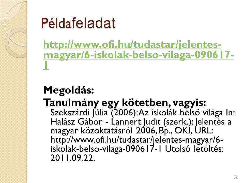 Példa feladat http://www.ofi.hu/tudastar/jelentes- magyar/6-iskolak-belso-vilaga-090617- 1 Megoldás: Tanulmány egy kötetben, vagyis: Szekszárdi Júlia