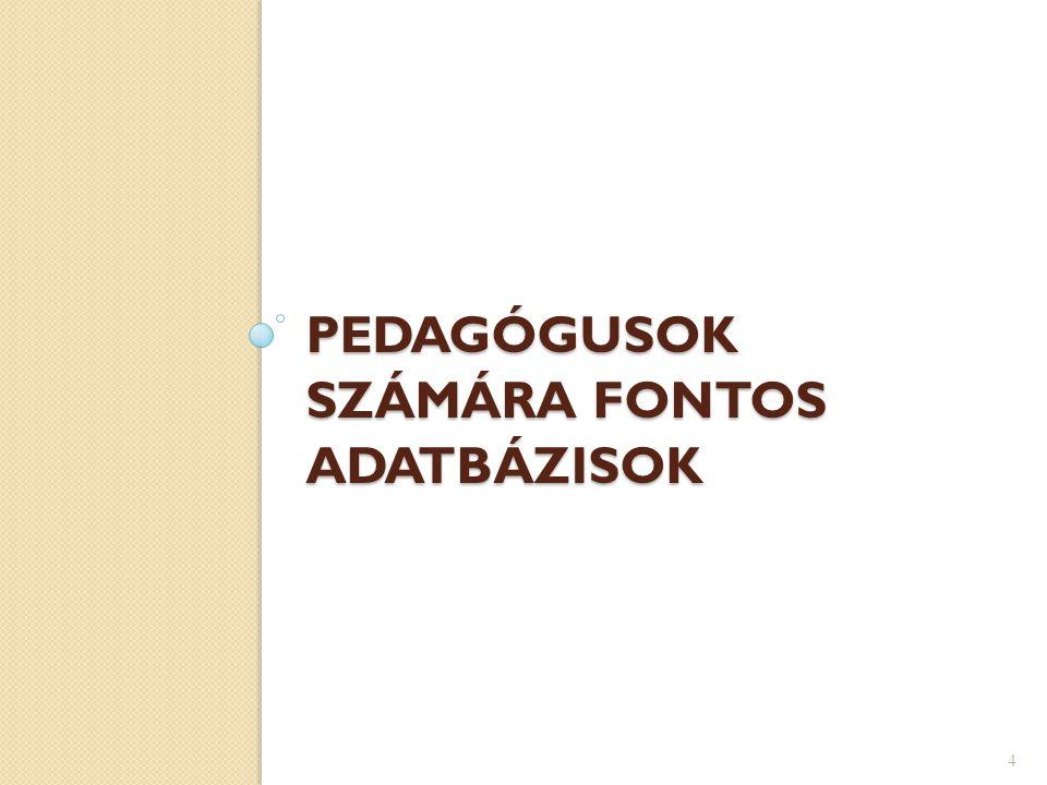 PEDAGÓGUSOK SZÁMÁRA FONTOS ADATBÁZISOK 4