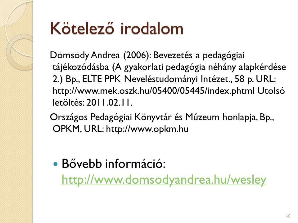 Kötelező irodalom Dömsödy Andrea (2006): Bevezetés a pedagógiai tájékozódásba (A gyakorlati pedagógia néhány alapkérdése 2.) Bp., ELTE PPK Neveléstudo