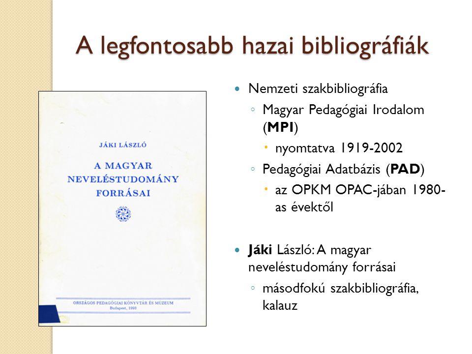 A legfontosabb hazai bibliográfiák Nemzeti szakbibliográfia ◦ Magyar Pedagógiai Irodalom (MPI)  nyomtatva 1919-2002 ◦ Pedagógiai Adatbázis (PAD)  az