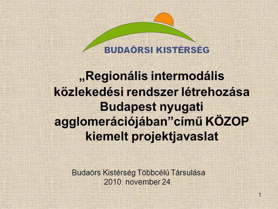 """1 """"Regionális intermodális közlekedési rendszer létrehozása Budapest nyugati agglomerációjában""""című KÖZOP kiemelt projektjavaslat Budaörs Kistérség Tö"""