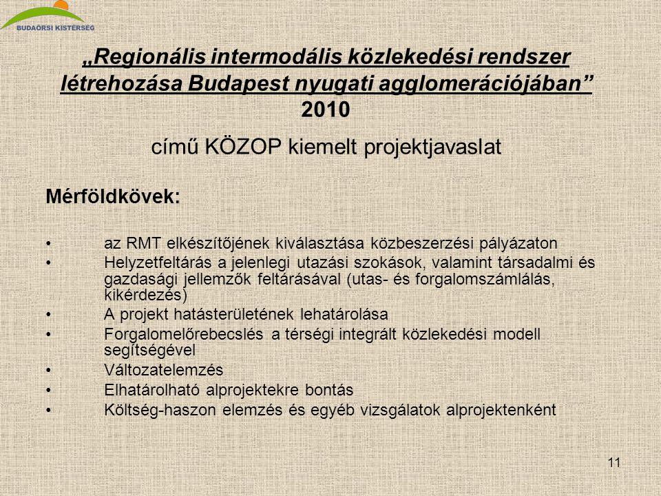 """11 """"Regionális intermodális közlekedési rendszer létrehozása Budapest nyugati agglomerációjában"""" 2010 című KÖZOP kiemelt projektjavaslat Mérföldkövek:"""