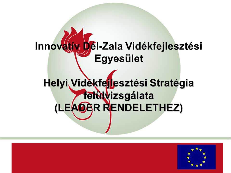 """""""New Hungary Rural Development Programme 2007-2013 Innovatív Dél-Zala Vidékfejlesztési Egyesület Helyi Vidékfejlesztési Stratégia felülvizsgálata (LEADER RENDELETHEZ) AaAa"""