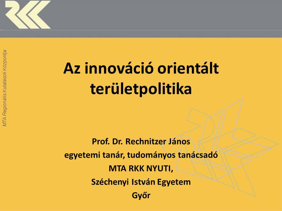 Az innováció orientált területpolitika Prof. Dr.