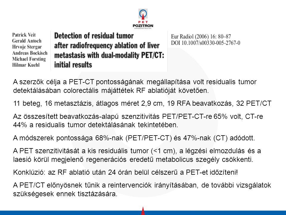 A szerzők célja a PET-CT pontosságának megállapítása volt residualis tumor detektálásában colorectális májáttétek RF ablatióját követően.