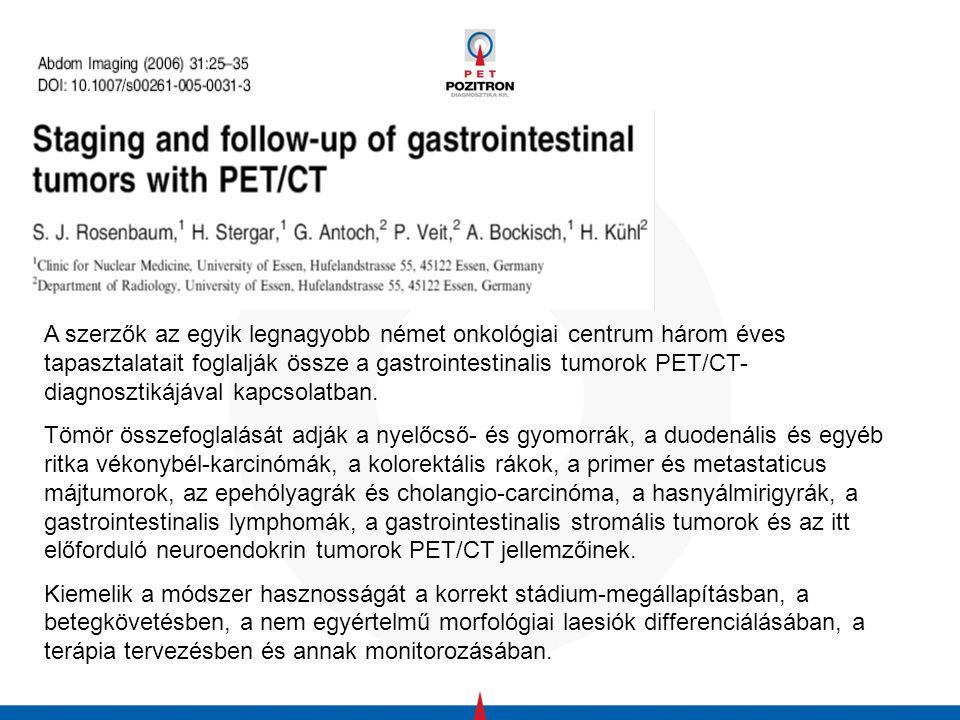 A szerzők az egyik legnagyobb német onkológiai centrum három éves tapasztalatait foglalják össze a gastrointestinalis tumorok PET/CT- diagnosztikájával kapcsolatban.