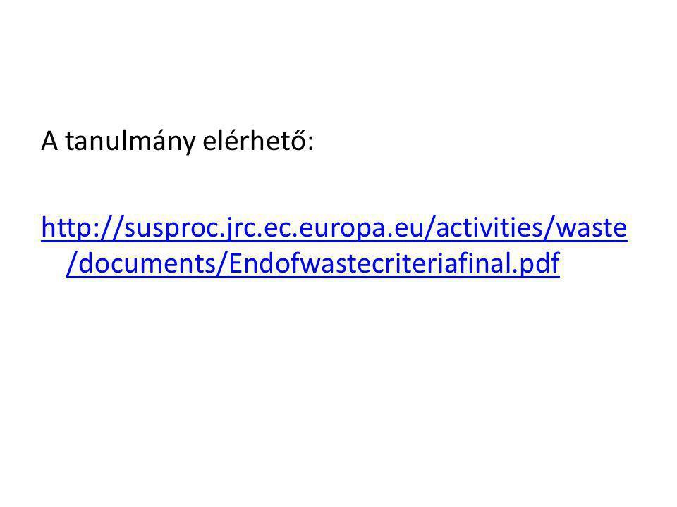 A tanulmány elérhető: http://susproc.jrc.ec.europa.eu/activities/waste /documents/Endofwastecriteriafinal.pdf