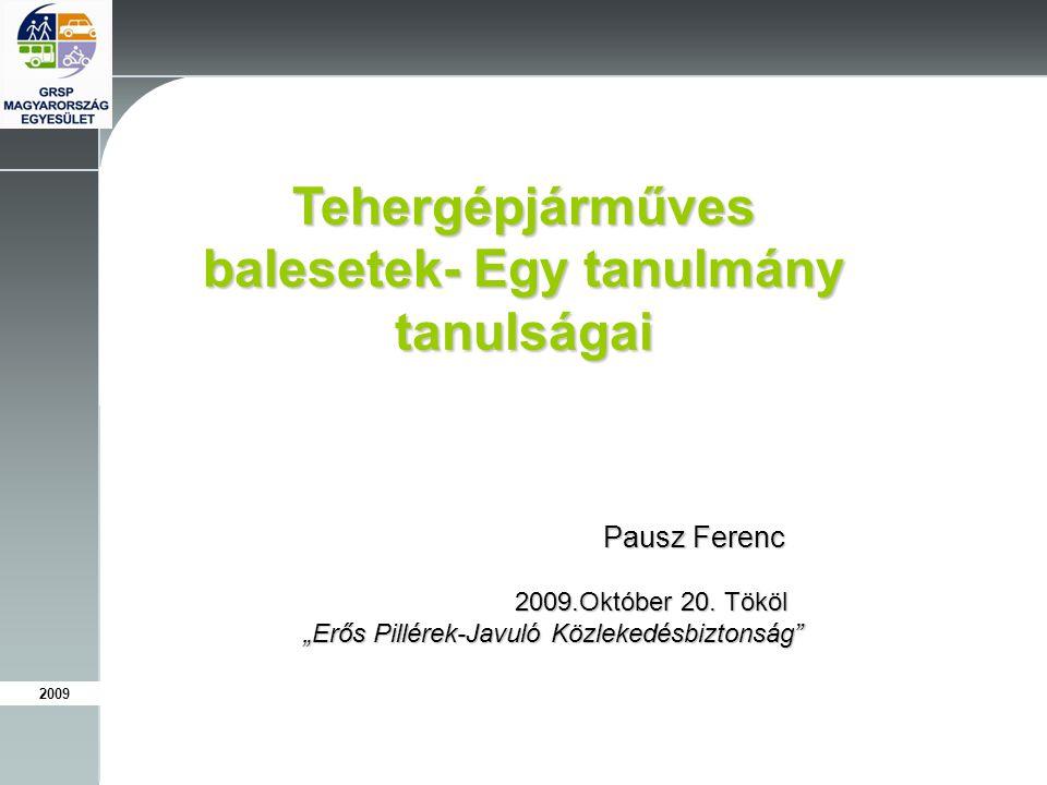 """2009 Tehergépjárműves balesetek- Egy tanulmány tanulságai Pausz Ferenc Pausz Ferenc 2009.Október 20. Tököl 2009.Október 20. Tököl """"Erős Pillérek-Javul"""