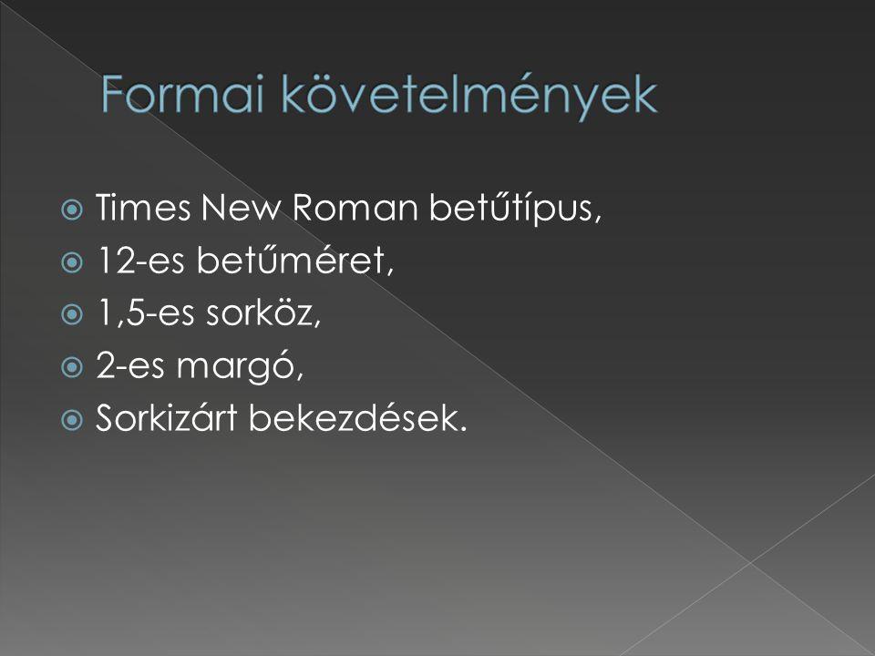 Times New Roman betűtípus,  12-es betűméret,  1,5-es sorköz,  2-es margó,  Sorkizárt bekezdések.