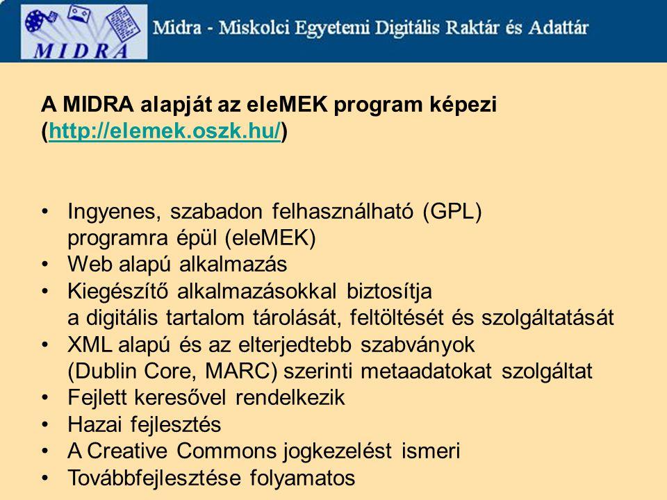 A MIDRA alapját az eleMEK program képezi (http://elemek.oszk.hu/)http://elemek.oszk.hu/ Ingyenes, szabadon felhasználható (GPL) programra épül (eleMEK) Web alapú alkalmazás Kiegészítő alkalmazásokkal biztosítja a digitális tartalom tárolását, feltöltését és szolgáltatását XML alapú és az elterjedtebb szabványok (Dublin Core, MARC) szerinti metaadatokat szolgáltat Fejlett keresővel rendelkezik Hazai fejlesztés A Creative Commons jogkezelést ismeri Továbbfejlesztése folyamatos