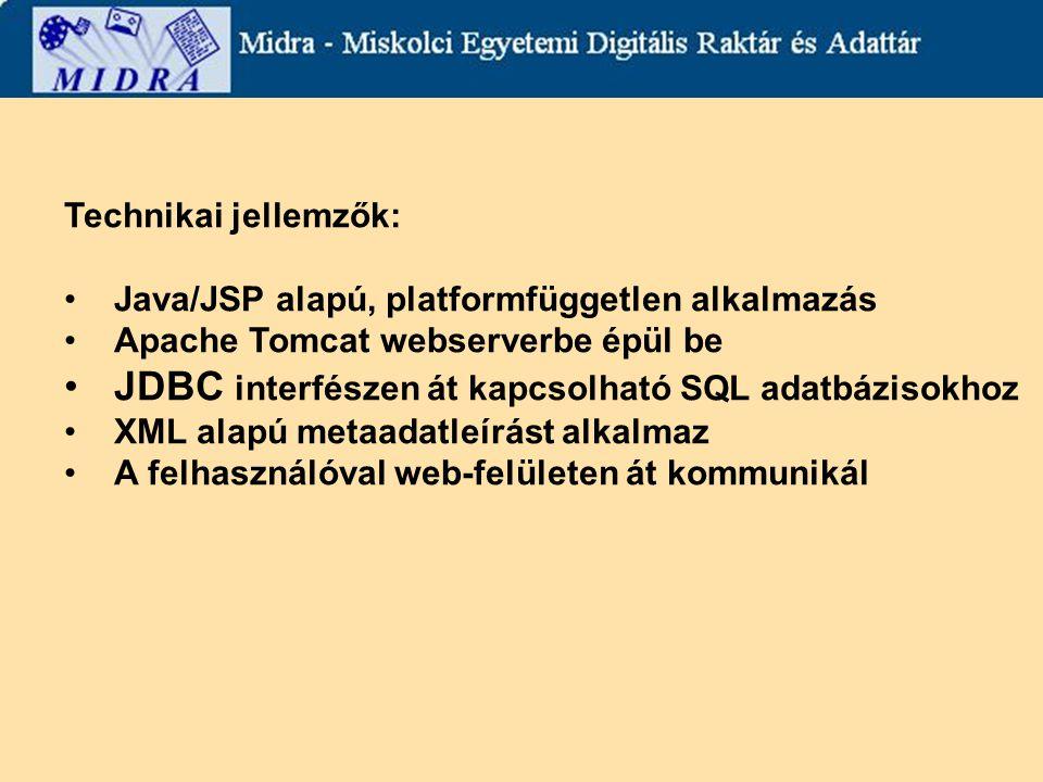 Technikai jellemzők: Java/JSP alapú, platformfüggetlen alkalmazás Apache Tomcat webserverbe épül be JDBC interfészen át kapcsolható SQL adatbázisokhoz XML alapú metaadatleírást alkalmaz A felhasználóval web-felületen át kommunikál