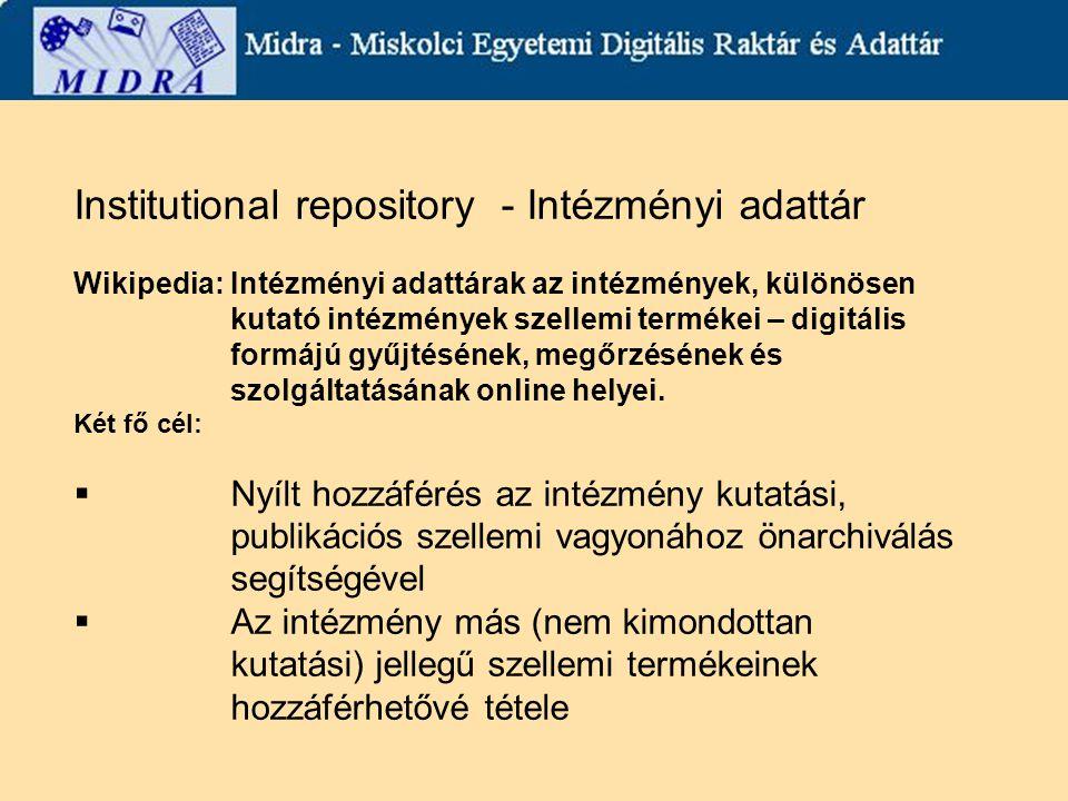 Institutional repository - Intézményi adattár Wikipedia: Intézményi adattárak az intézmények, különösen kutató intézmények szellemi termékei – digitális formájú gyűjtésének, megőrzésének és szolgáltatásának online helyei.