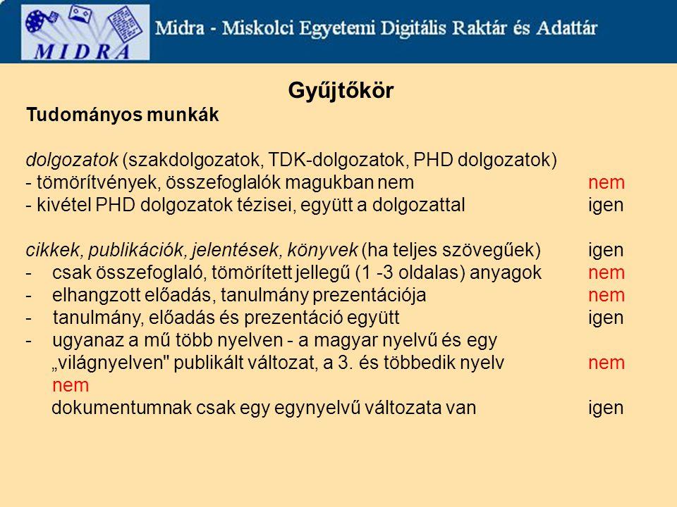 """Gyűjtőkör Tudományos munkák dolgozatok (szakdolgozatok, TDK-dolgozatok, PHD dolgozatok) - tömörítvények, összefoglalók magukban nem nem - kivétel PHD dolgozatok tézisei, együtt a dolgozattal igen cikkek, publikációk, jelentések, könyvek (ha teljes szövegűek) igen -csak összefoglaló, tömörített jellegű (1 -3 oldalas) anyagok nem -elhangzott előadás, tanulmány prezentációja nem - tanulmány, előadás és prezentáció együtt igen -ugyanaz a mű több nyelven - a magyar nyelvű és egy """"világnyelven publikált változat, a 3."""