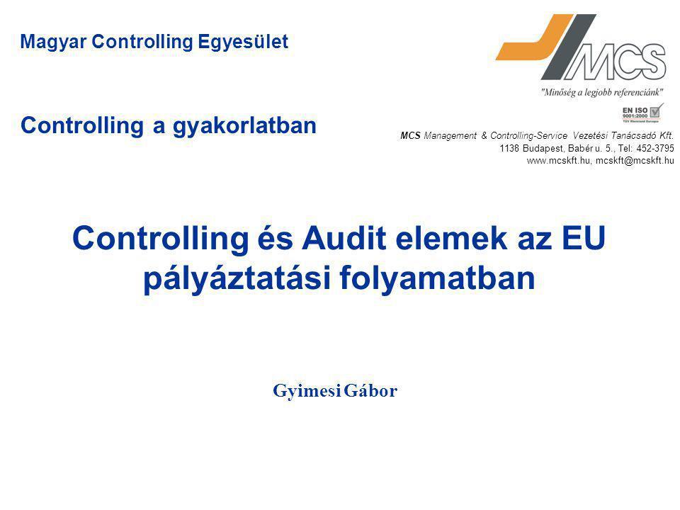 Controlling a gyakorlatban Gyimesi Gábor Magyar Controlling Egyesület Controlling és Audit elemek az EU pályáztatási folyamatban MCS Management & Cont
